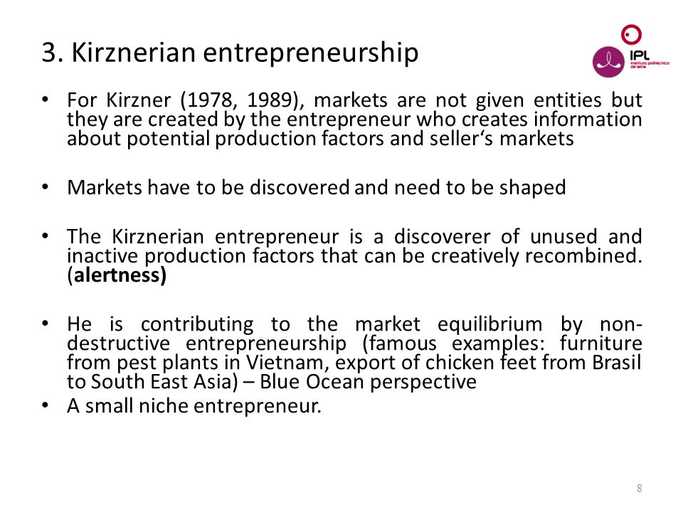 Dream > Believe > Pursue 8 3. Kirznerian entrepreneurship For Kirzner (1978, 1989), markets are not given entities but they are created by the entrepr