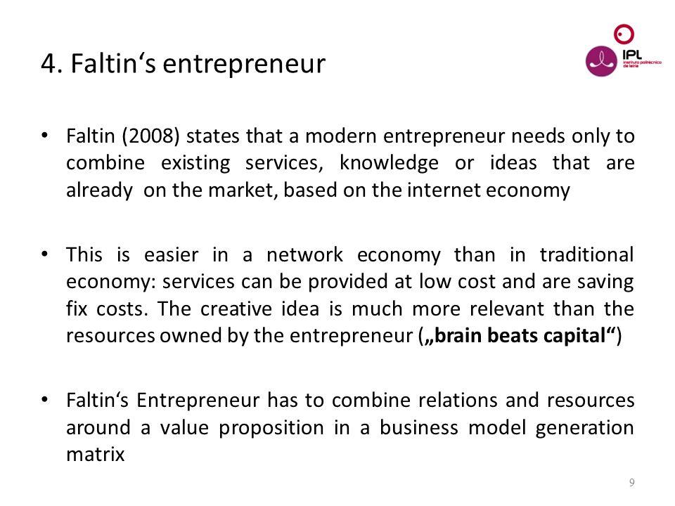 Dream > Believe > Pursue 9 4. Faltin's entrepreneur Faltin (2008) states that a modern entrepreneur needs only to combine existing services, knowledge