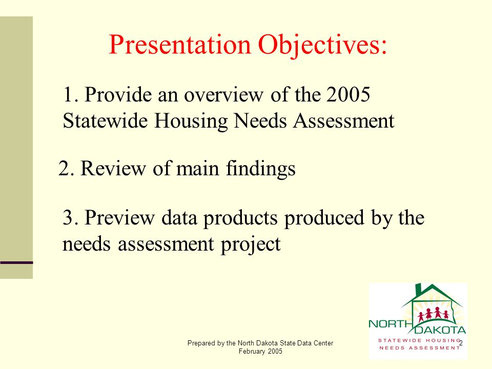 Prepared by the North Dakota State Data Center February 2005 2 Presentation Objectives: 2. Review of main findings 3. Preview data products produced b