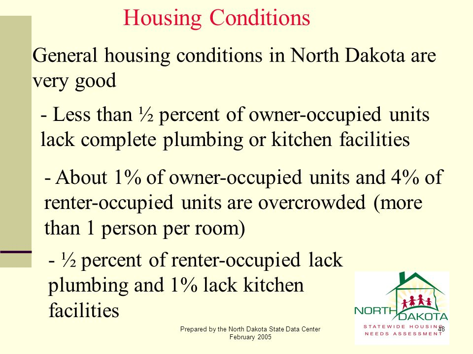 Prepared by the North Dakota State Data Center February 2005 48 Housing Conditions General housing conditions in North Dakota are very good - Less tha