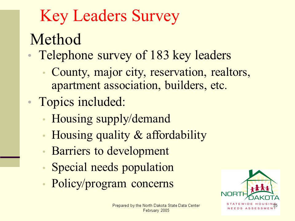 Prepared by the North Dakota State Data Center February 2005 55 Key Leaders Survey Method Telephone survey of 183 key leaders County, major city, rese