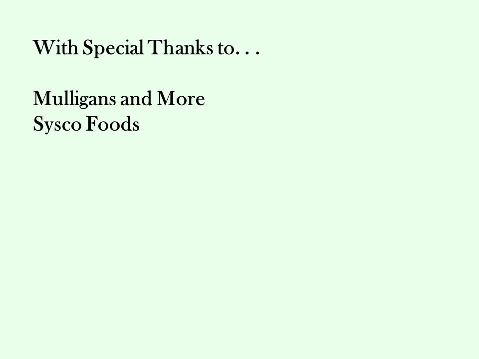 With Special Thanks to... Mulligans and More Sysco Foods