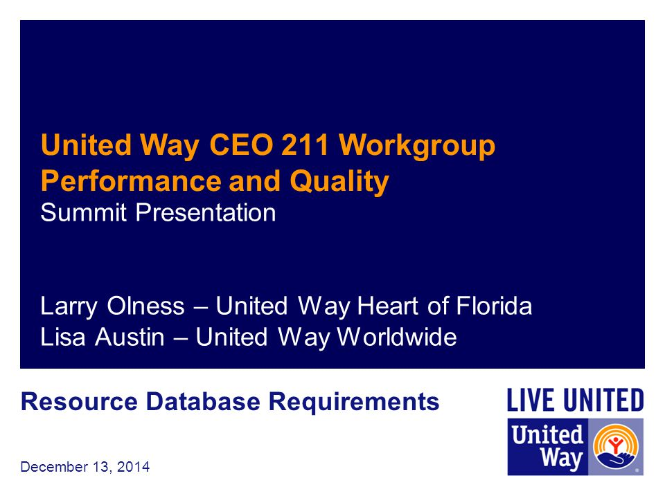 December 13, 2014 United Way CEO 211 Workgroup Performance and Quality Summit Presentation Larry Olness – United Way Heart of Florida Lisa Austin – Un