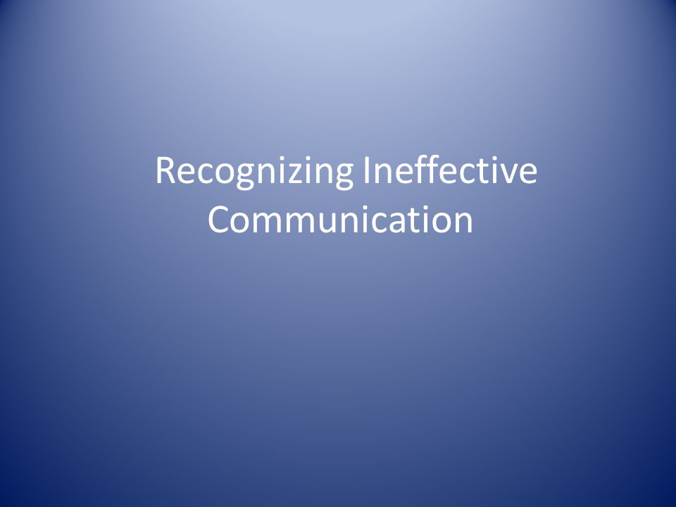 Recognizing Ineffective Communication