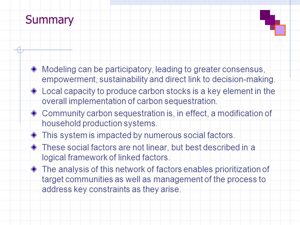 Summary Modeling can be participatory, leading to greater consensus, empowerment, sustainability and direct link to decision-making.