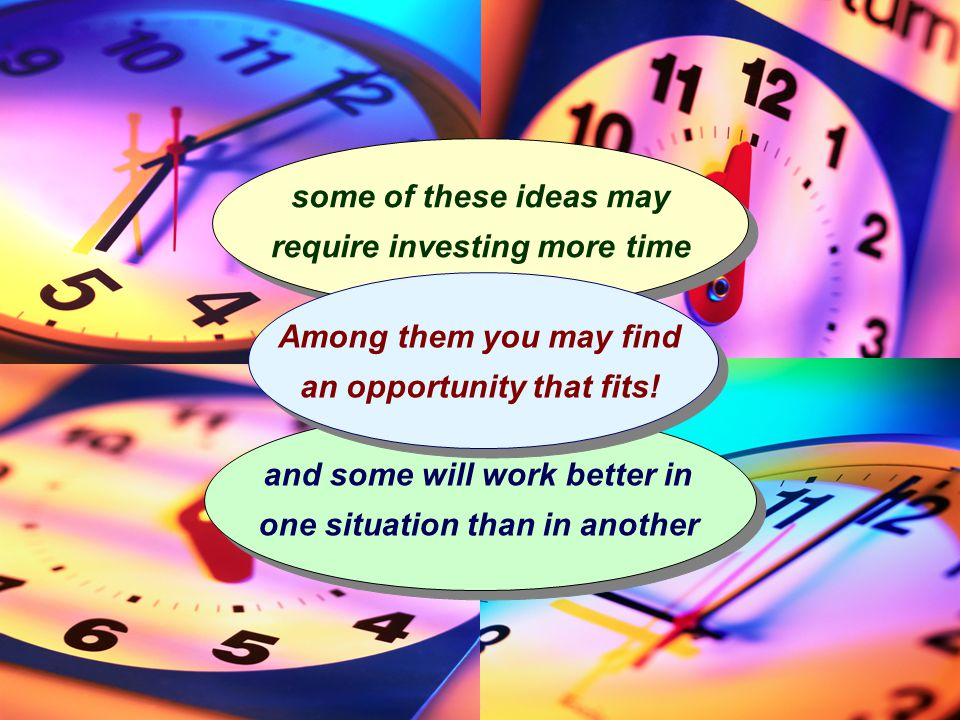 some of these ideas may require investing more time and some will work better in one situation than in another Among them you may find an opportunity