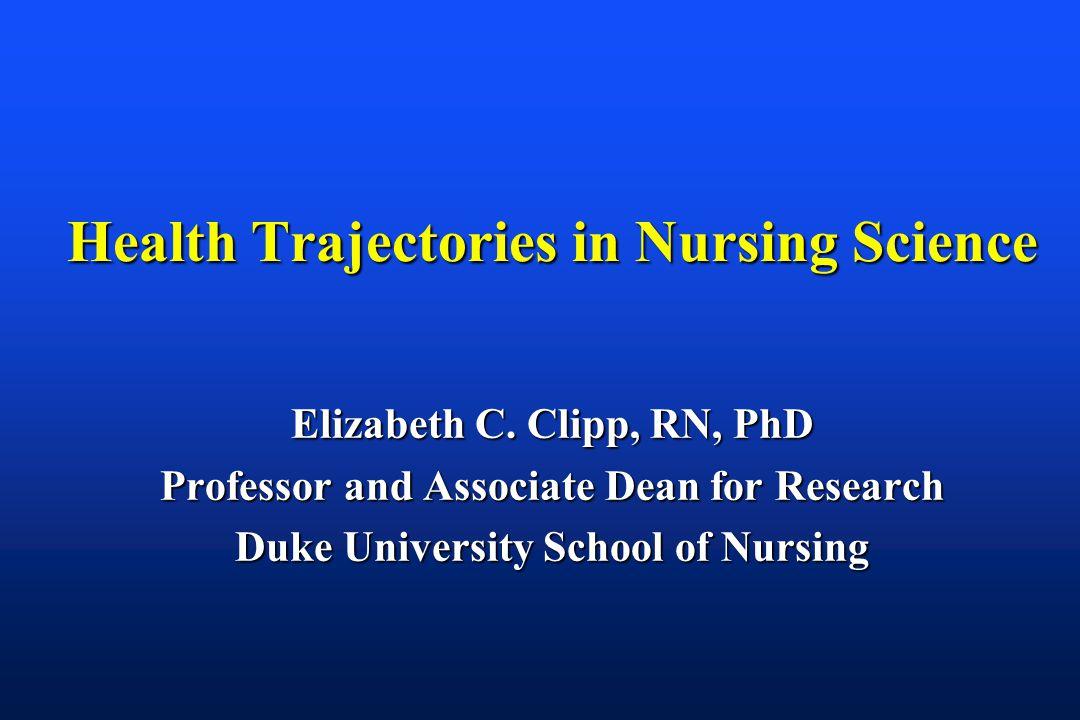 Health Trajectories in Nursing Science Elizabeth C.