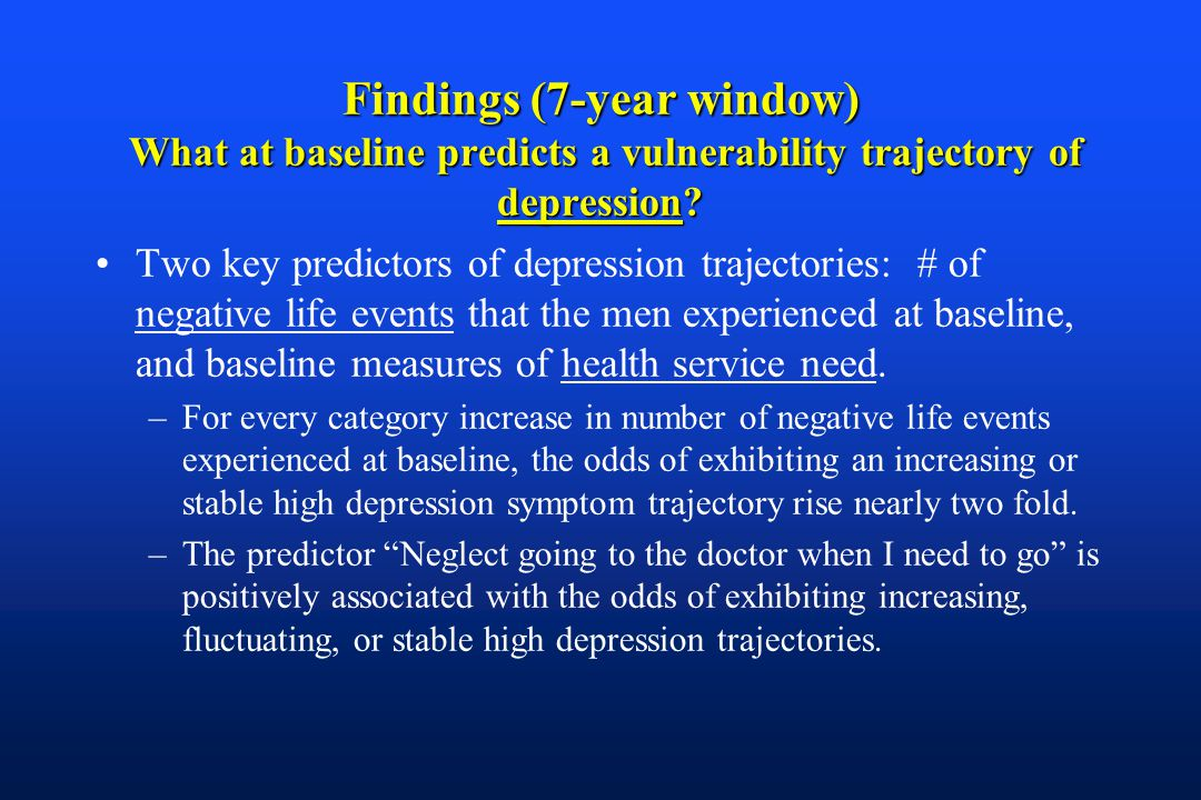 Findings (7-year window) What at baseline predicts a vulnerability trajectory of depression.