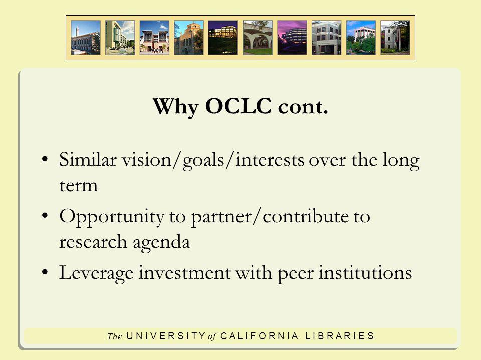 The U N I V E R S I T Y of C A L I F O R N I A L I B R A R I E S Why OCLC cont.