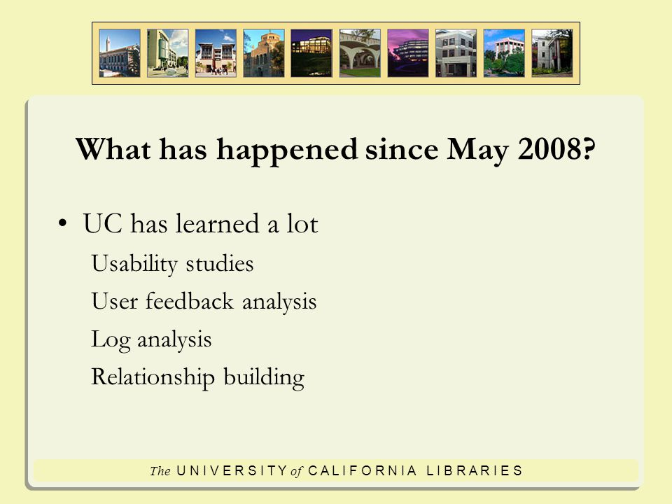 The U N I V E R S I T Y of C A L I F O R N I A L I B R A R I E S What has happened since May 2008.