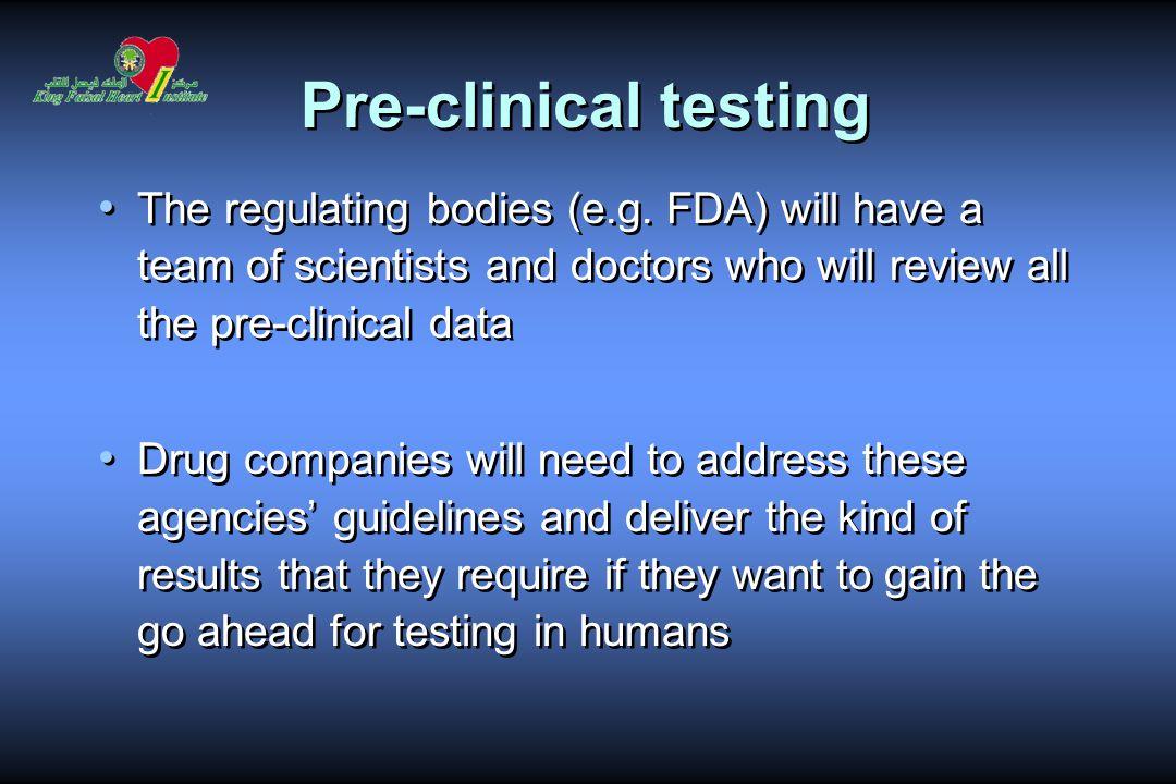 Pre-clinical testing The regulating bodies (e.g.