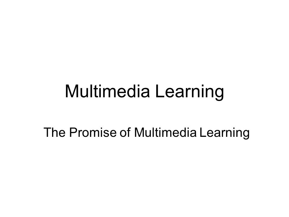 Multimedia Learning The Promise of Multimedia Learning