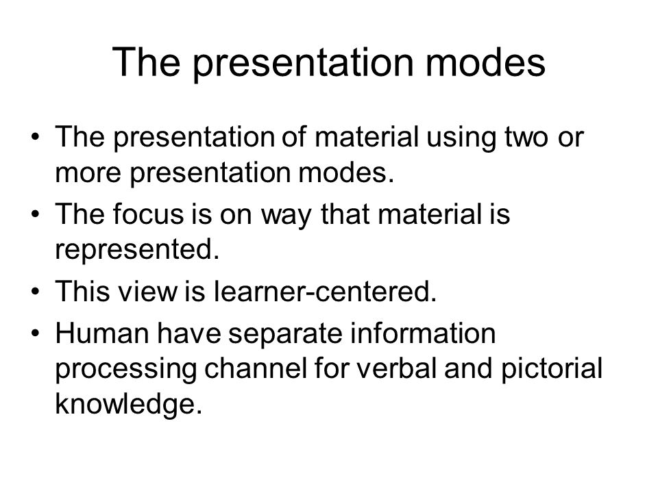 The presentation modes The presentation of material using two or more presentation modes. The focus is on way that material is represented. This view
