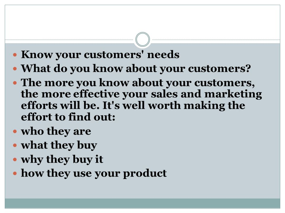 Know your customers needs What do you know about your customers.