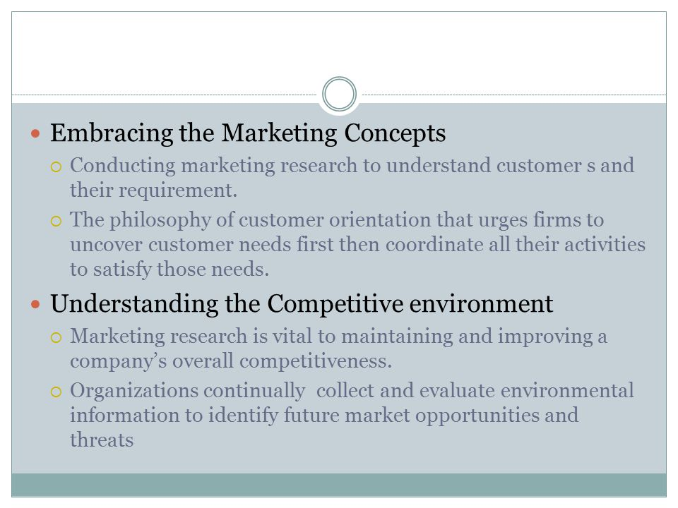 Embracing the Marketing Concepts  Conducting marketing research to understand customer s and their requirement.