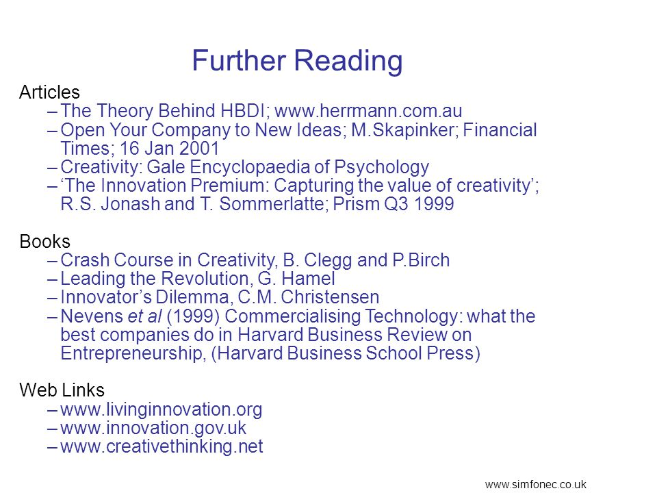 www.simfonec.co.uk Further Reading Articles –The Theory Behind HBDI; www.herrmann.com.au –Open Your Company to New Ideas; M.Skapinker; Financial Times; 16 Jan 2001 –Creativity: Gale Encyclopaedia of Psychology –'The Innovation Premium: Capturing the value of creativity'; R.S.