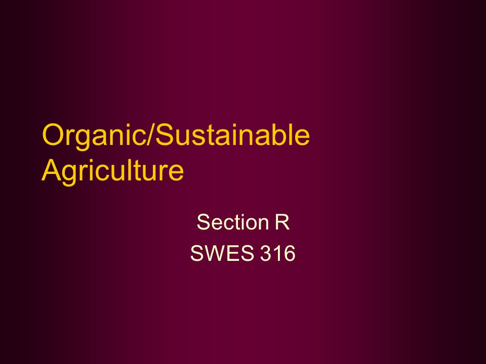 Organic/Sustainable Agriculture Section R SWES 316