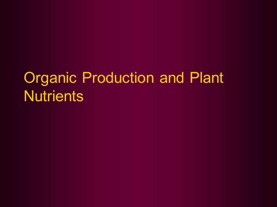Organic Production and Plant Nutrients