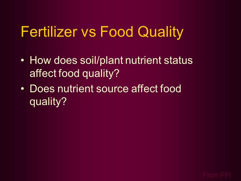 Fertilizer vs Food Quality How does soil/plant nutrient status affect food quality.
