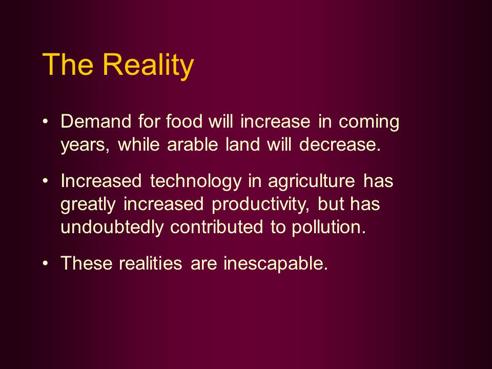 The Reality Demand for food will increase in coming years, while arable land will decrease.