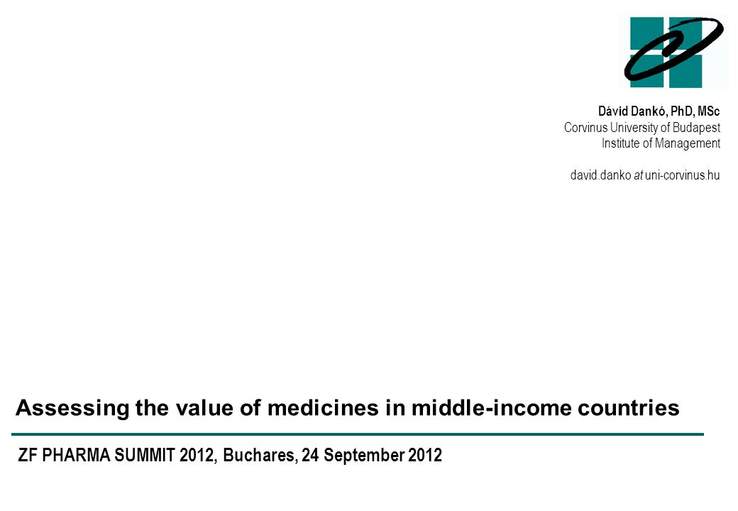 Dávid Dankó, PhD, MSc Corvinus University of Budapest Institute of Management david.danko at uni-corvinus.hu Assessing the value of medicines in middl