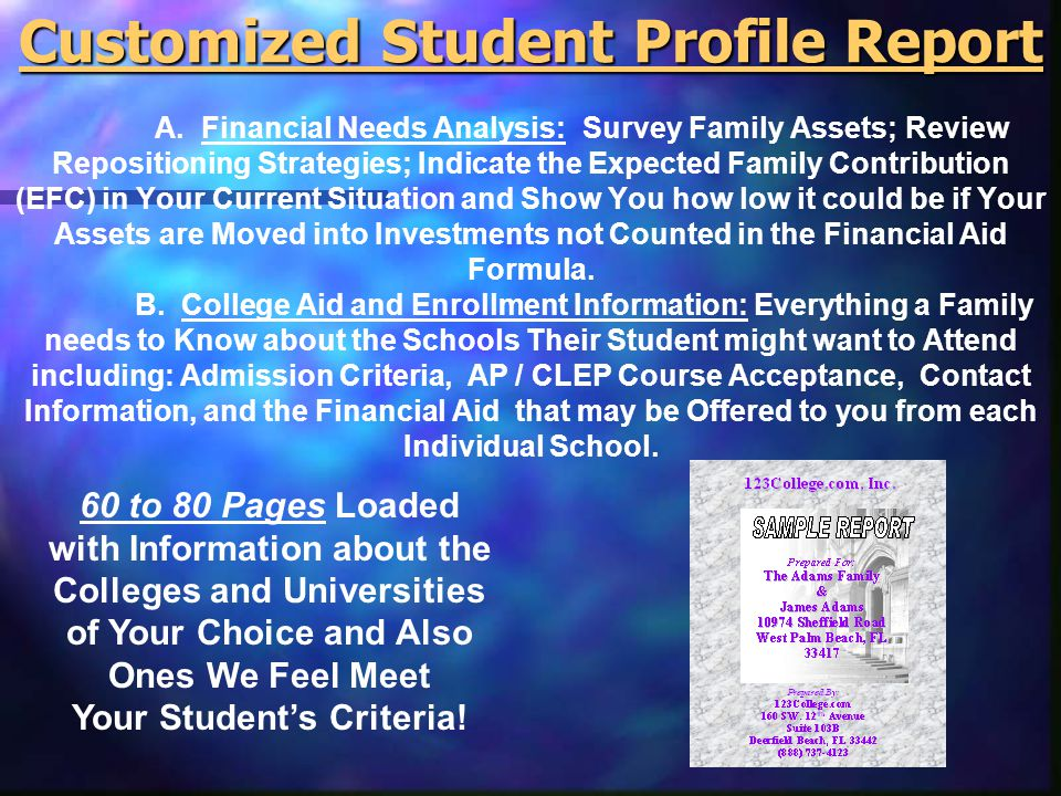 60 to 80 Pages Loaded with Information about the Colleges and Universities of Your Choice and Also Ones We Feel Meet Your Student's Criteria! Customiz