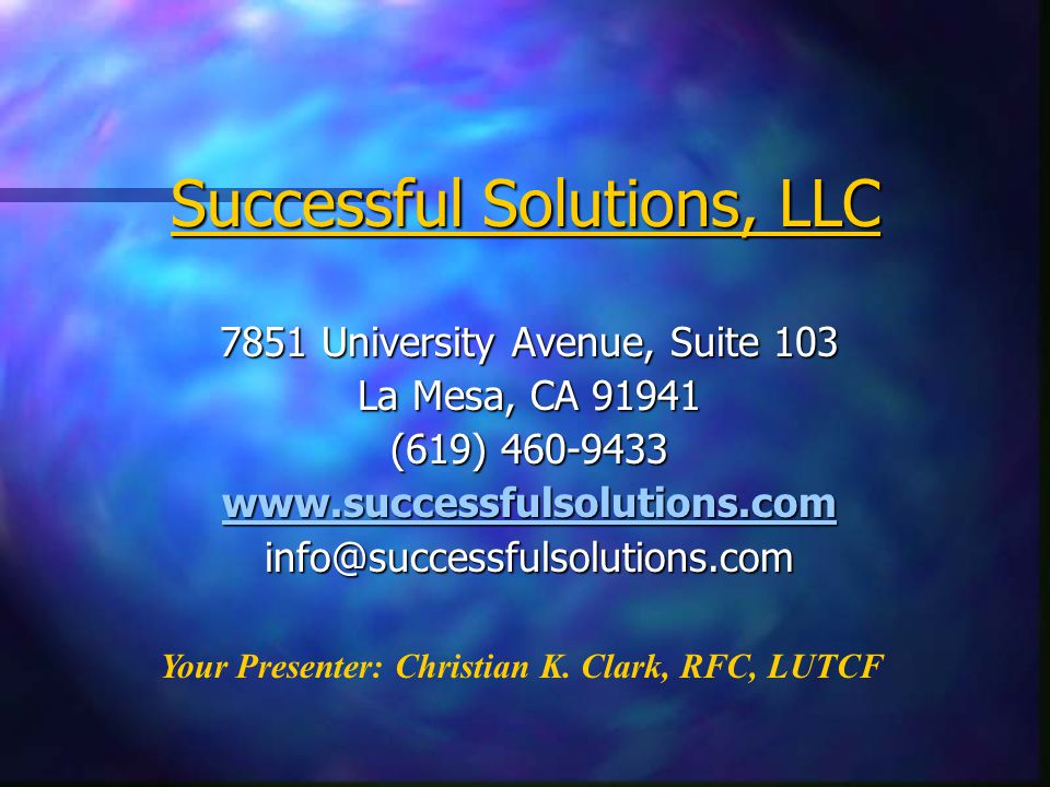 Successful Solutions, LLC 7851 University Avenue, Suite 103 La Mesa, CA 91941 (619) 460-9433 www.successfulsolutions.com info@successfulsolutions.com