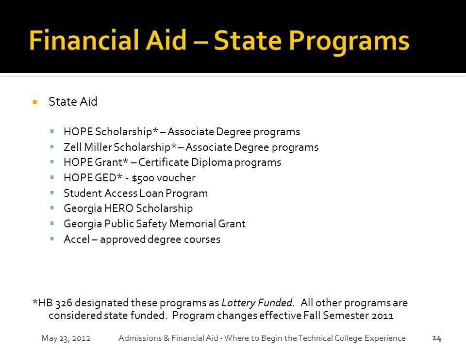 14  State Aid  HOPE Scholarship* – Associate Degree programs  Zell Miller Scholarship* – Associate Degree programs  HOPE Grant* – Certificate Dipl