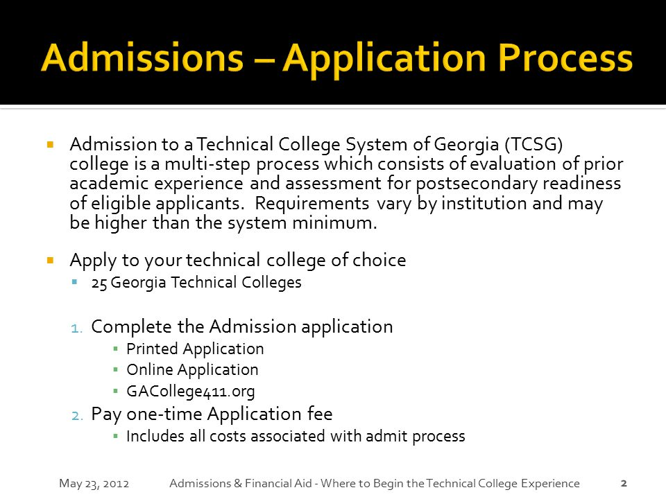 2  Admission to a Technical College System of Georgia (TCSG) college is a multi-step process which consists of evaluation of prior academic experienc