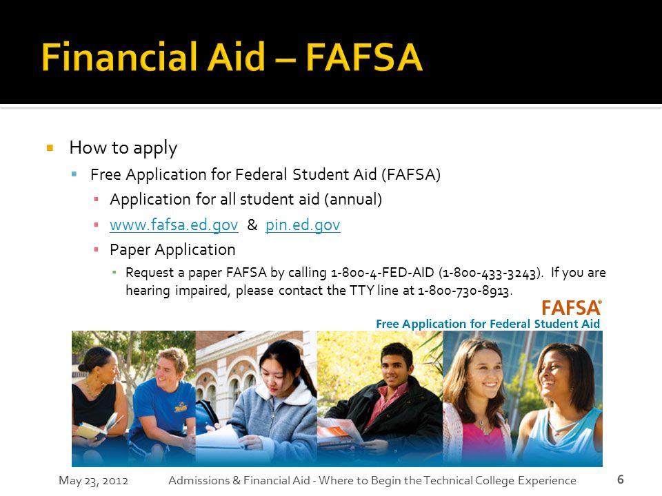 6  How to apply  Free Application for Federal Student Aid (FAFSA) ▪ Application for all student aid (annual) ▪ www.fafsa.ed.gov & pin.ed.gov www.faf