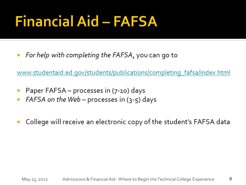 8  For help with completing the FAFSA, you can go to www.studentaid.ed.gov/students/publications/completing_fafsa/index.html  Paper FAFSA – processe