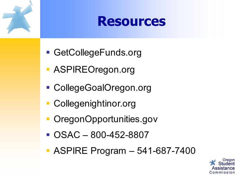  GetCollegeFunds.org  ASPIREOregon.org  CollegeGoalOregon.org  Collegenightinor.org  OregonOpportunities.gov  OSAC – 800-452-8807  ASPIRE Program – 541-687-7400 Resources