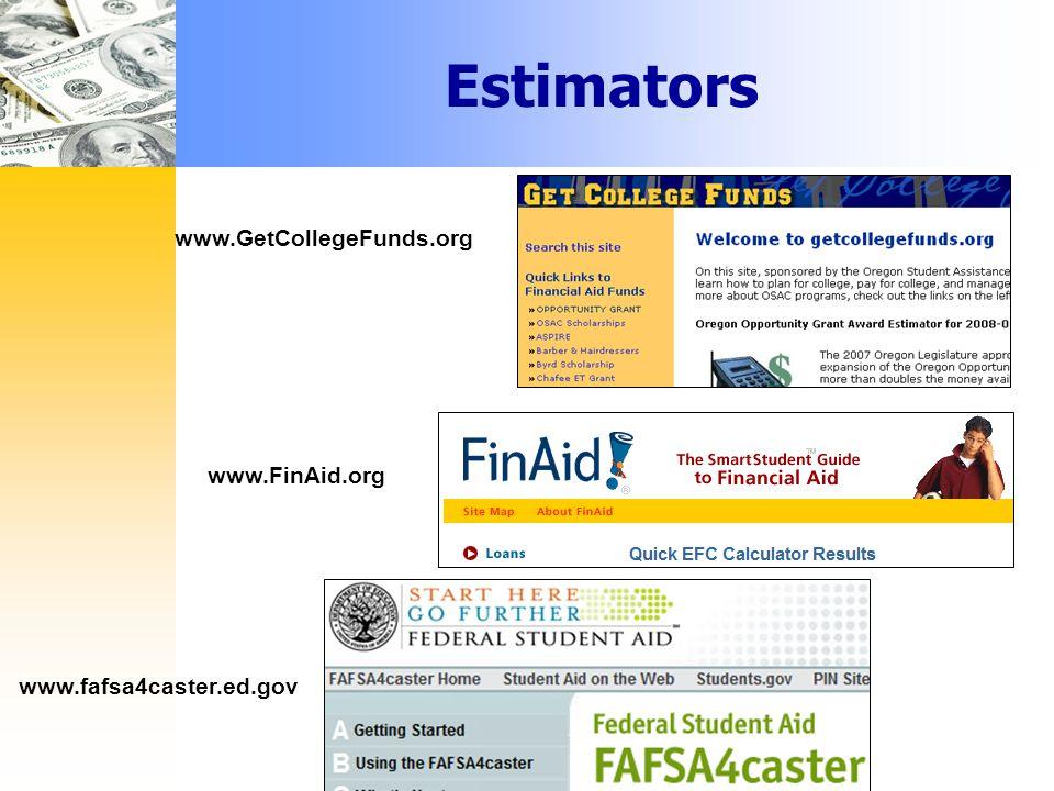 Estimators www.fafsa4caster.ed.gov www.GetCollegeFunds.org www.FinAid.org