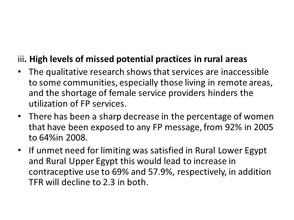 iii. High levels of missed potential practices in rural areas The qualitative research shows that services are inaccessible to some communities, espec