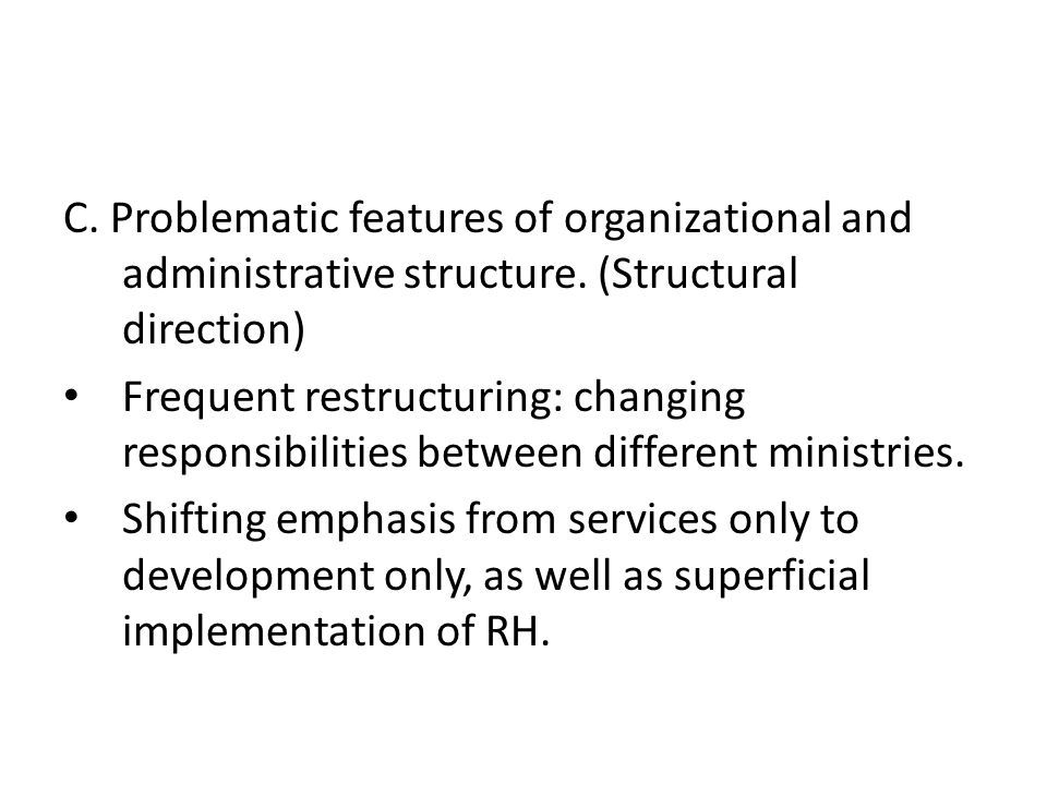 C. Problematic features of organizational and administrative structure.