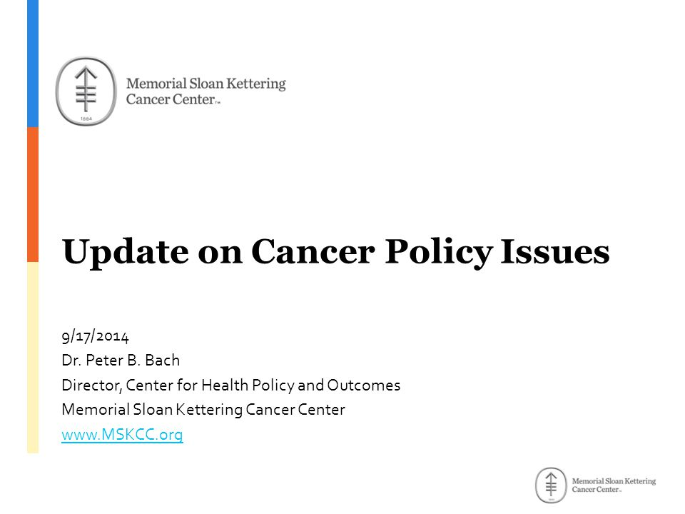 Update on Cancer Policy Issues 9/17/2014 Dr. Peter B.