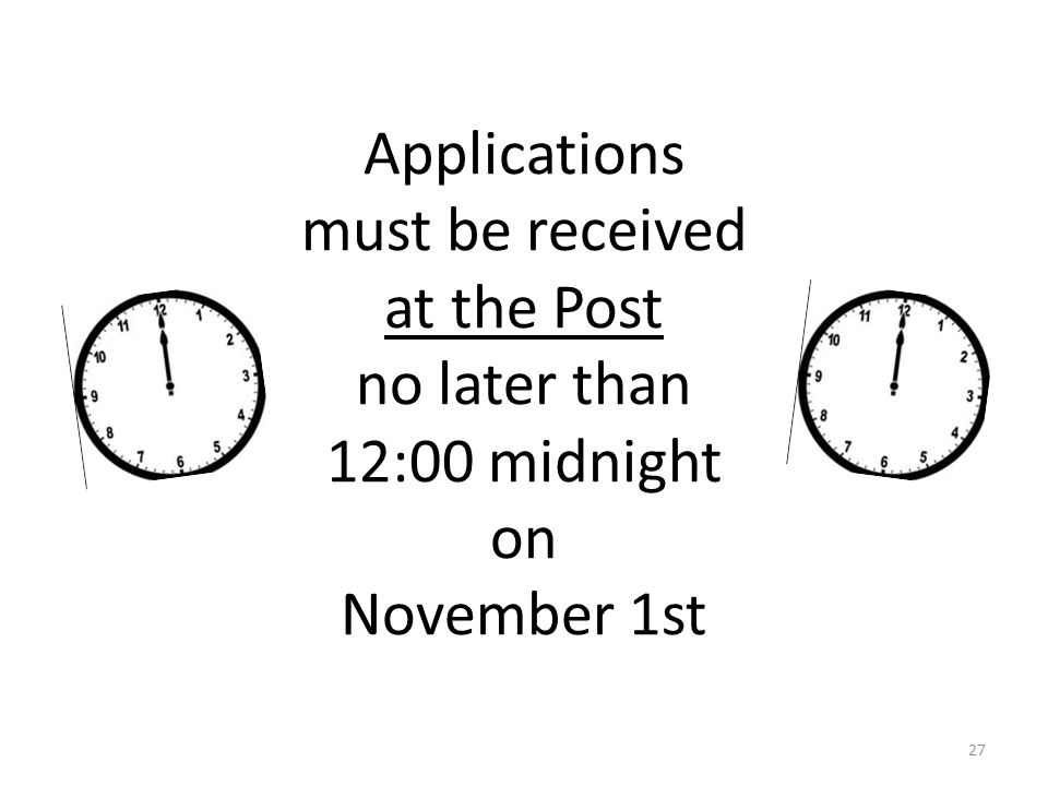 Applications must be received at the Post no later than 12:00 midnight on November 1st 27