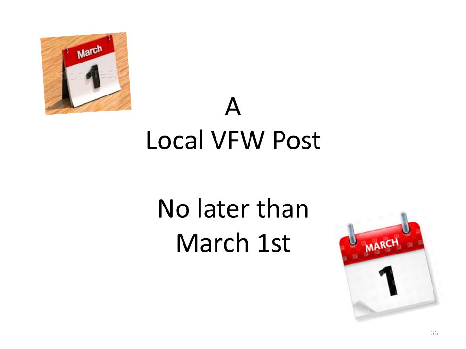 A Local VFW Post No later than March 1st 36