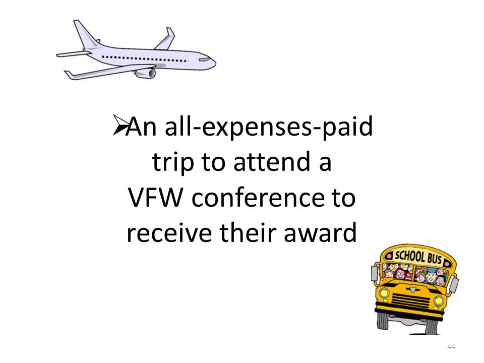  An all-expenses-paid trip to attend a VFW conference to receive their award 44