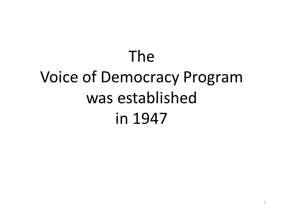 The Voice of Democracy Program was established in 1947 5