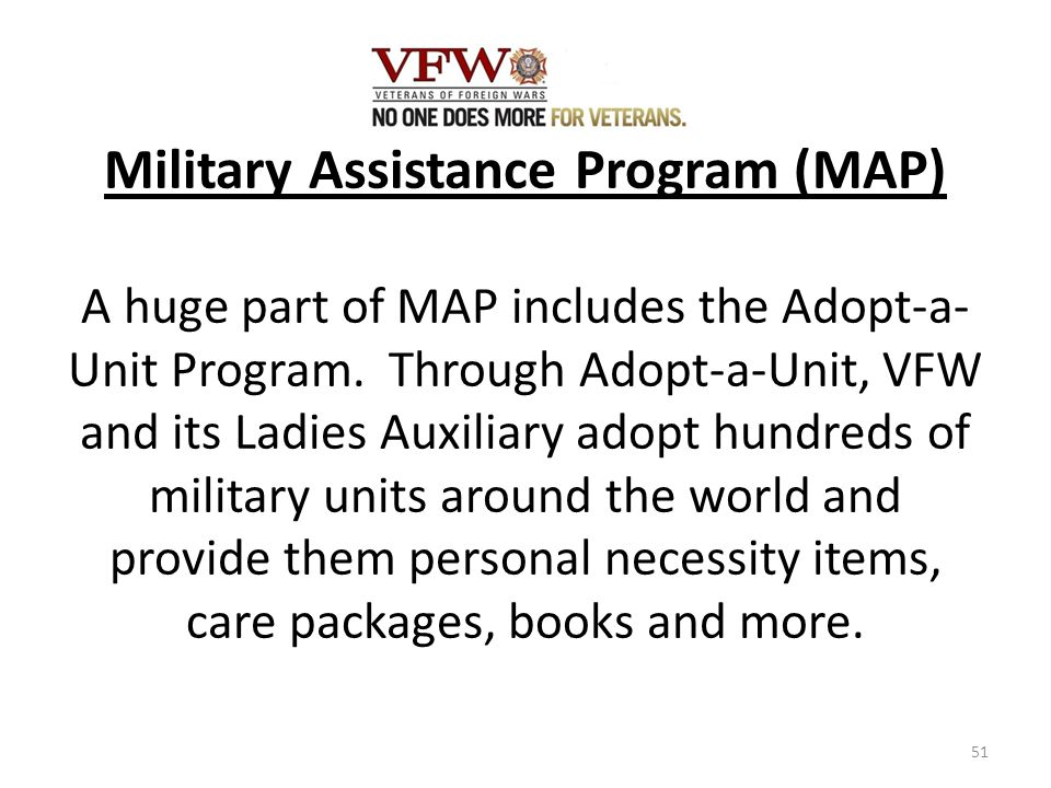 Military Assistance Program (MAP) A huge part of MAP includes the Adopt-a- Unit Program.