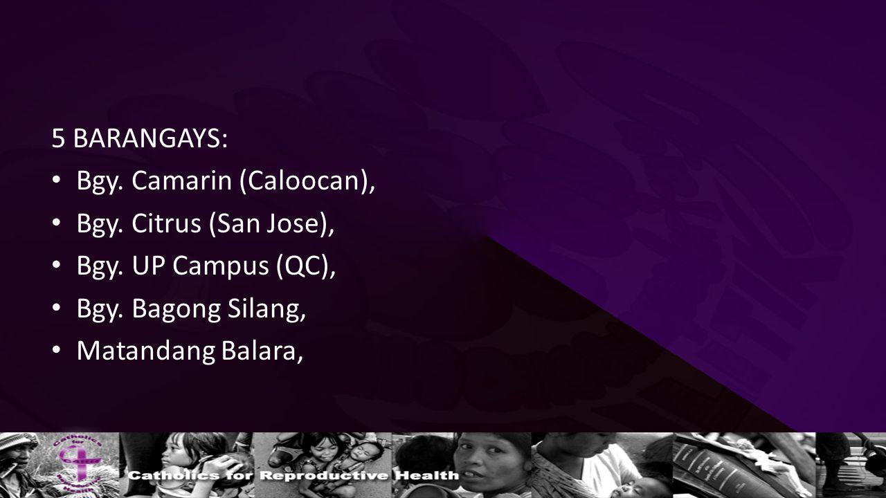 5 BARANGAYS: Bgy. Camarin (Caloocan), Bgy. Citrus (San Jose), Bgy. UP Campus (QC), Bgy. Bagong Silang, Matandang Balara,