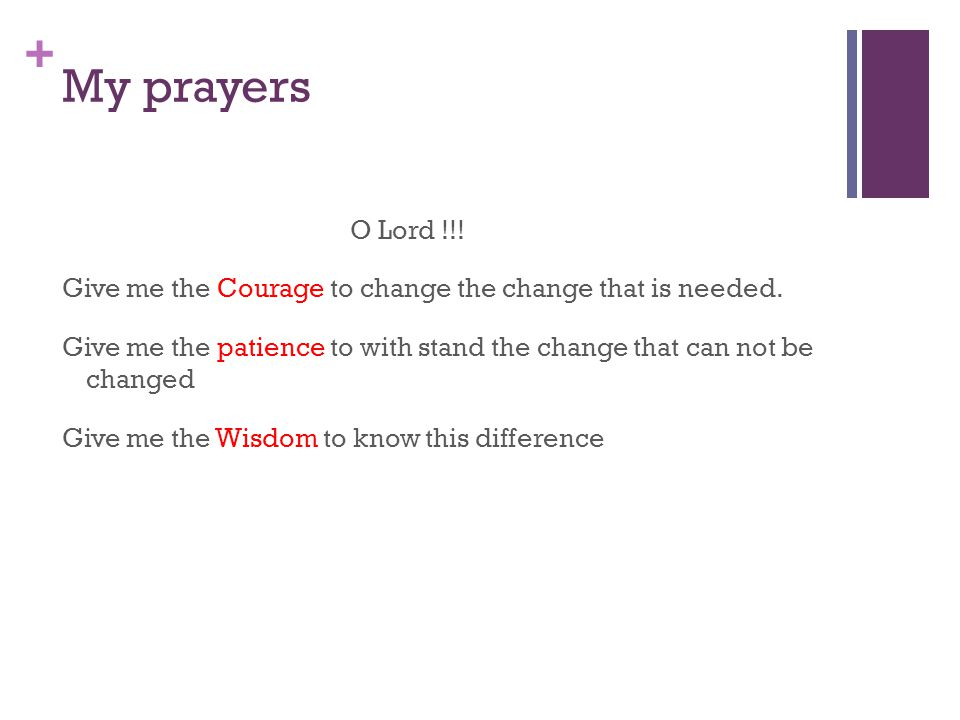 + My prayers O Lord !!. Give me the Courage to change the change that is needed.