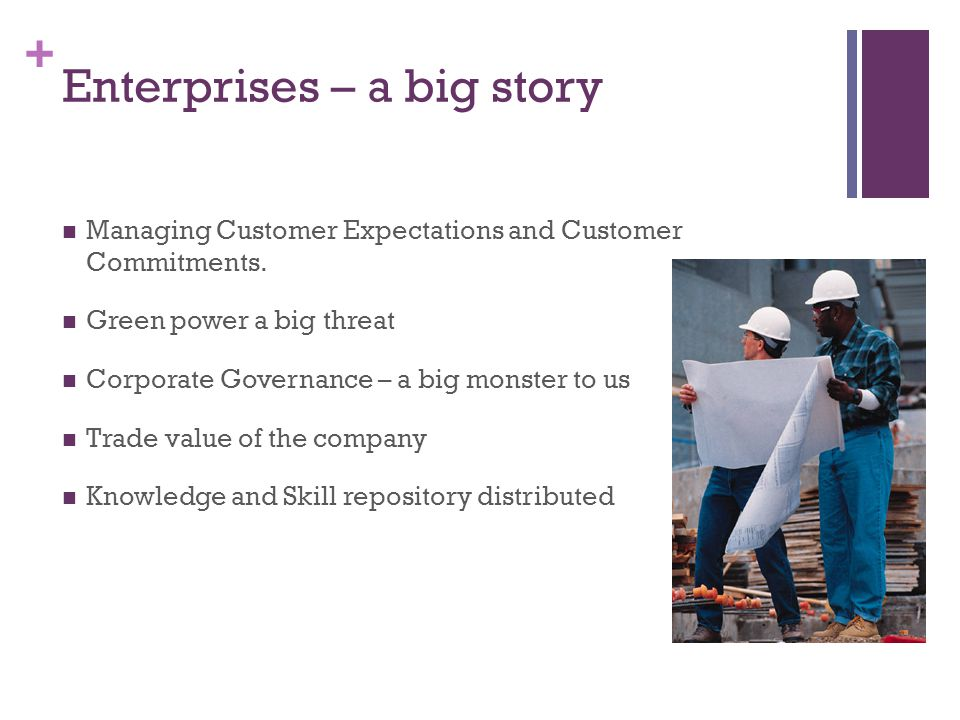 + Enterprises – a big story Managing Customer Expectations and Customer Commitments.