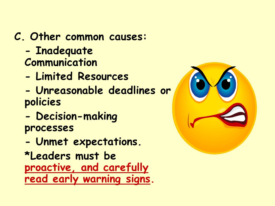C. Other common causes: - Inadequate Communication - Limited Resources - Unreasonable deadlines or policies - Decision-making processes - Unmet expect