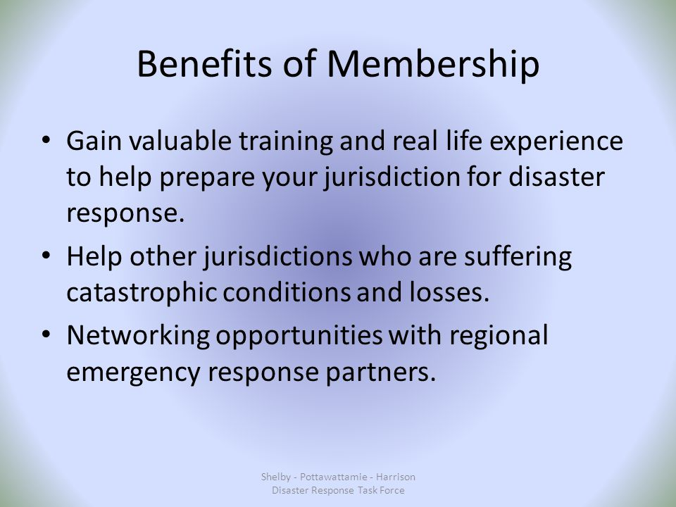 Benefits of Membership Gain valuable training and real life experience to help prepare your jurisdiction for disaster response.