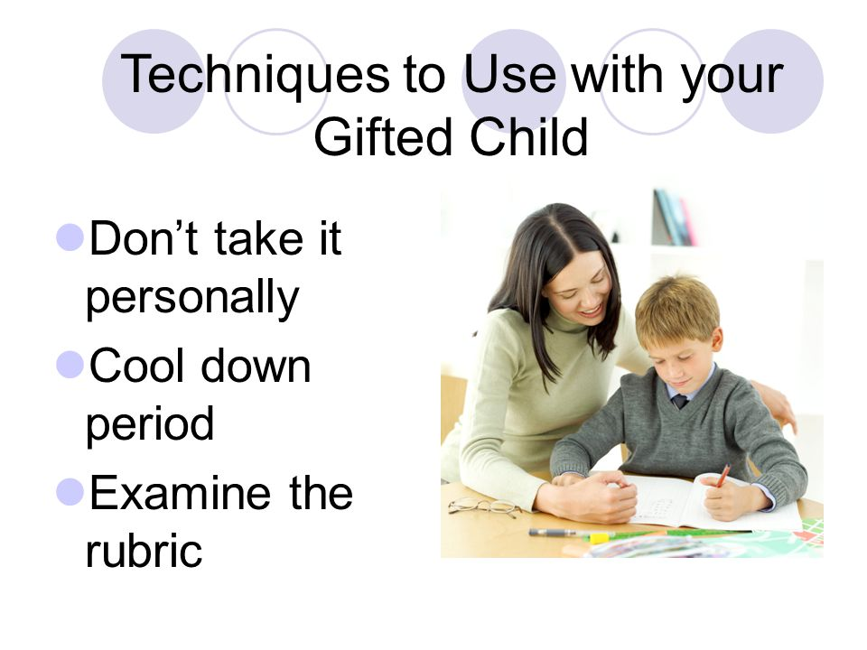Don't take it personally Cool down period Examine the rubric Techniques to Use with your Gifted Child
