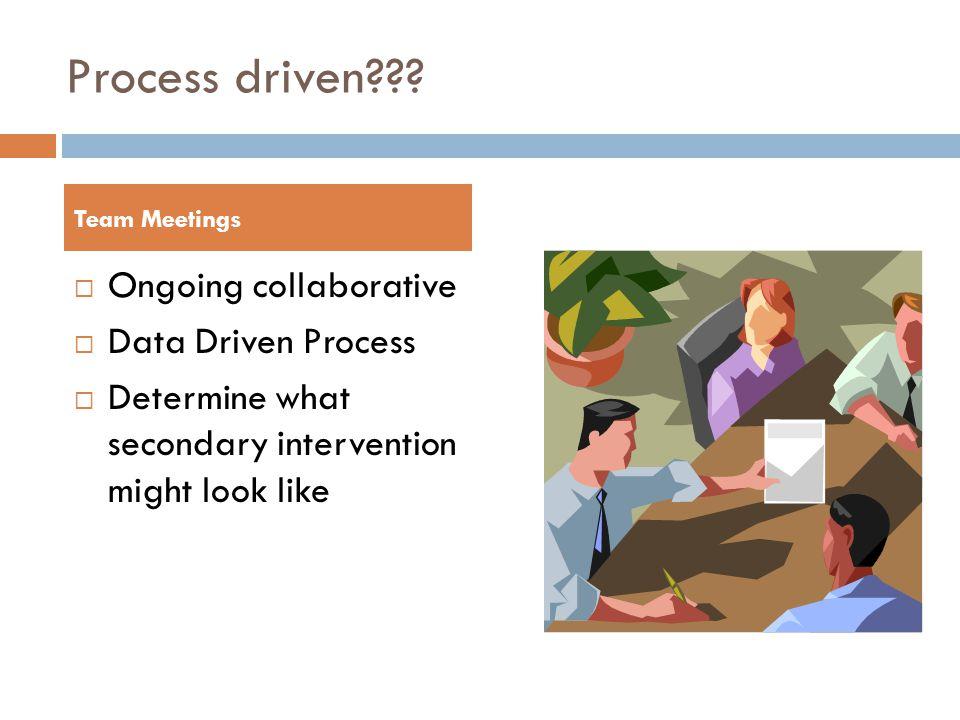 Process driven .