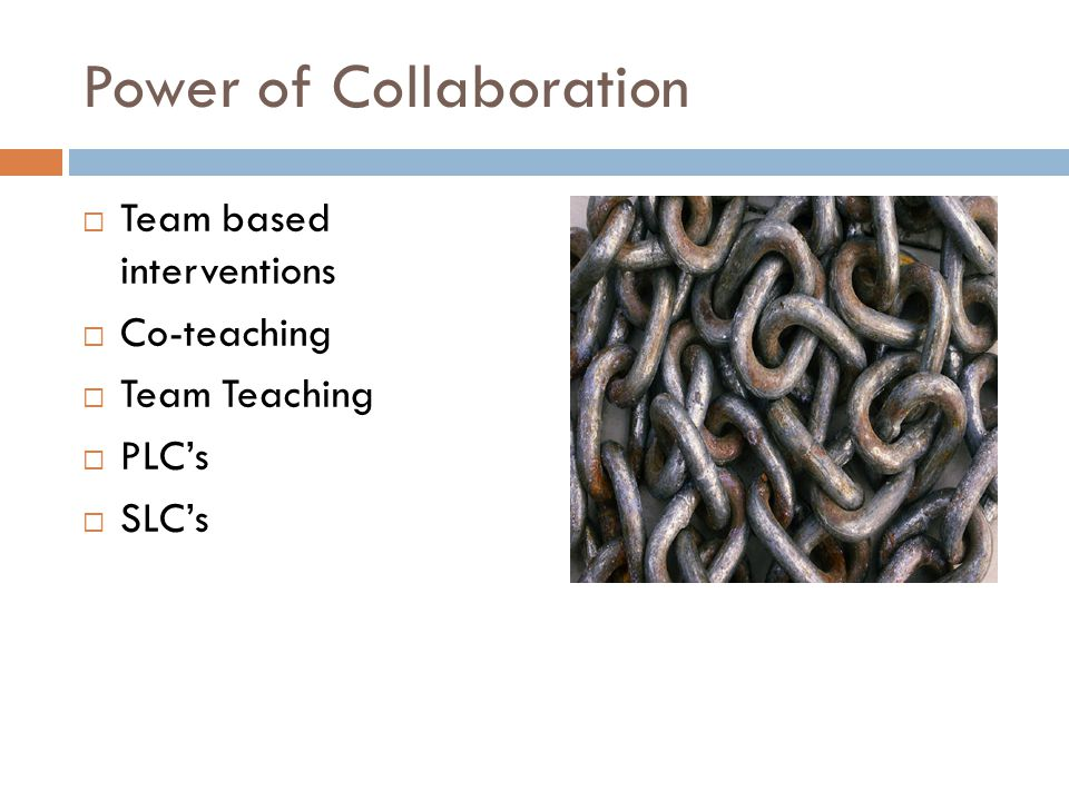Power of Collaboration  Team based interventions  Co-teaching  Team Teaching  PLC's  SLC's
