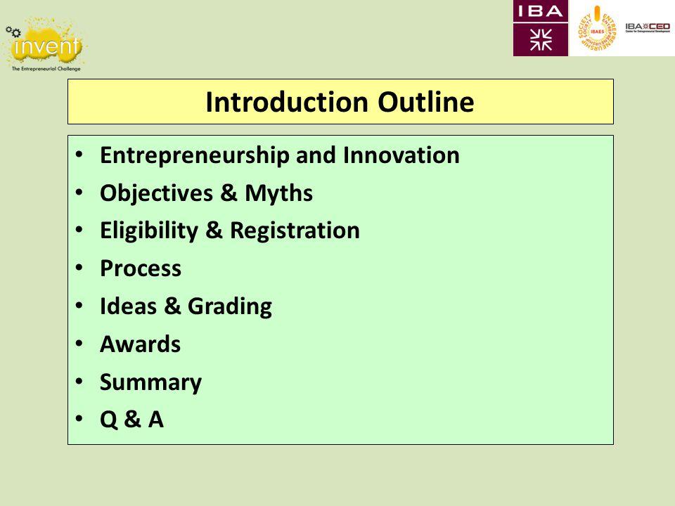 Introduction Outline Entrepreneurship and Innovation Objectives & Myths Eligibility & Registration Process Ideas & Grading Awards Summary Q & A